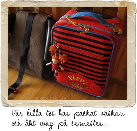 Vår lilla tös har packat väskan och åkt i väg på semester