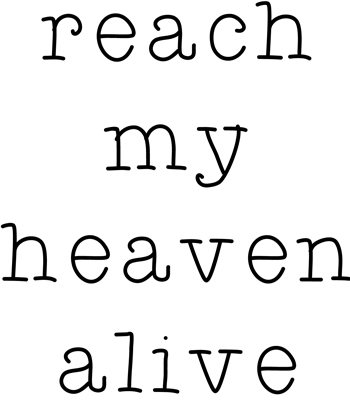 reach my heaven alive